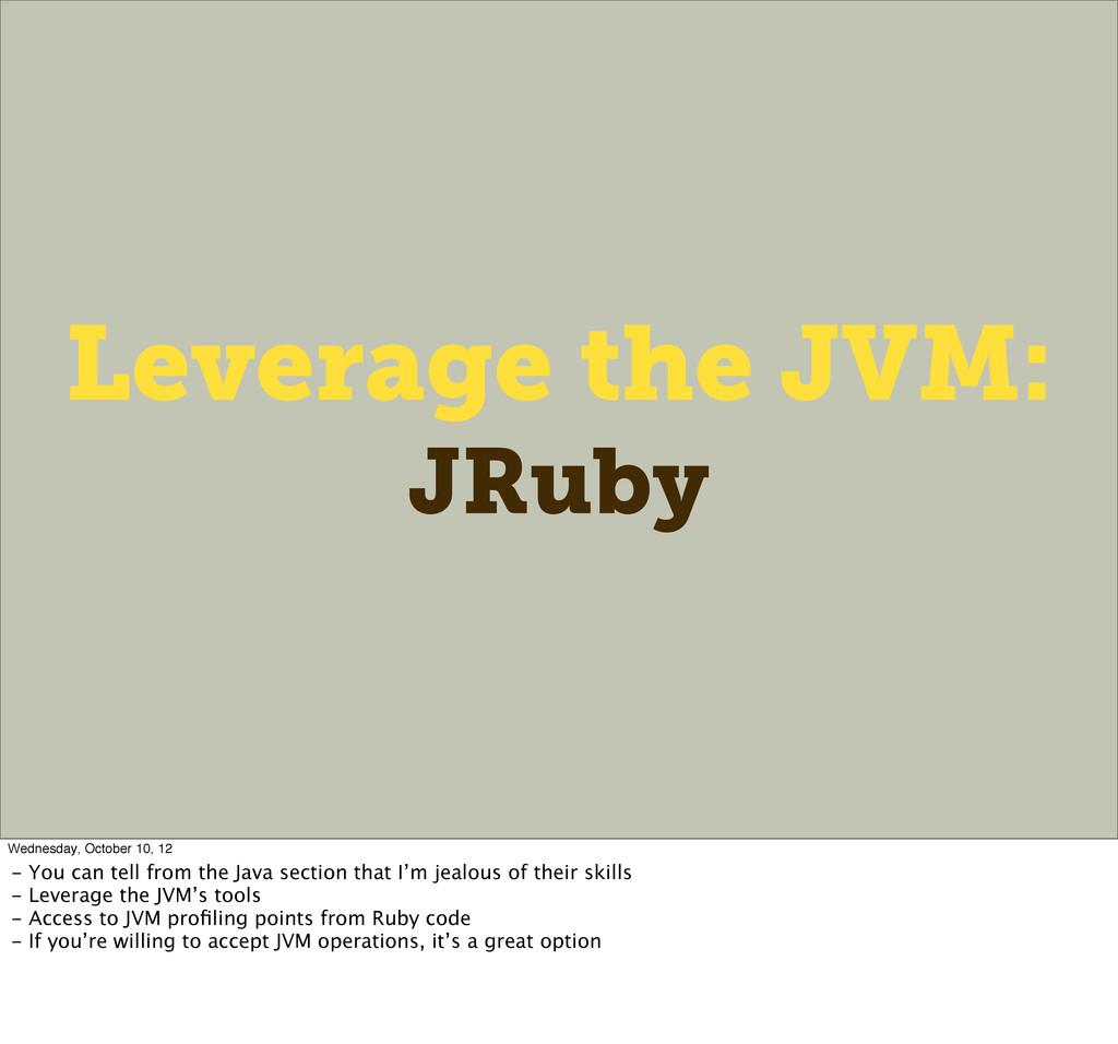 Leverage the JVM: JRuby Wednesday, October 10, ...