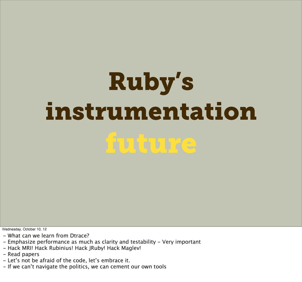 Ruby's instrumentation future Wednesday, Octobe...