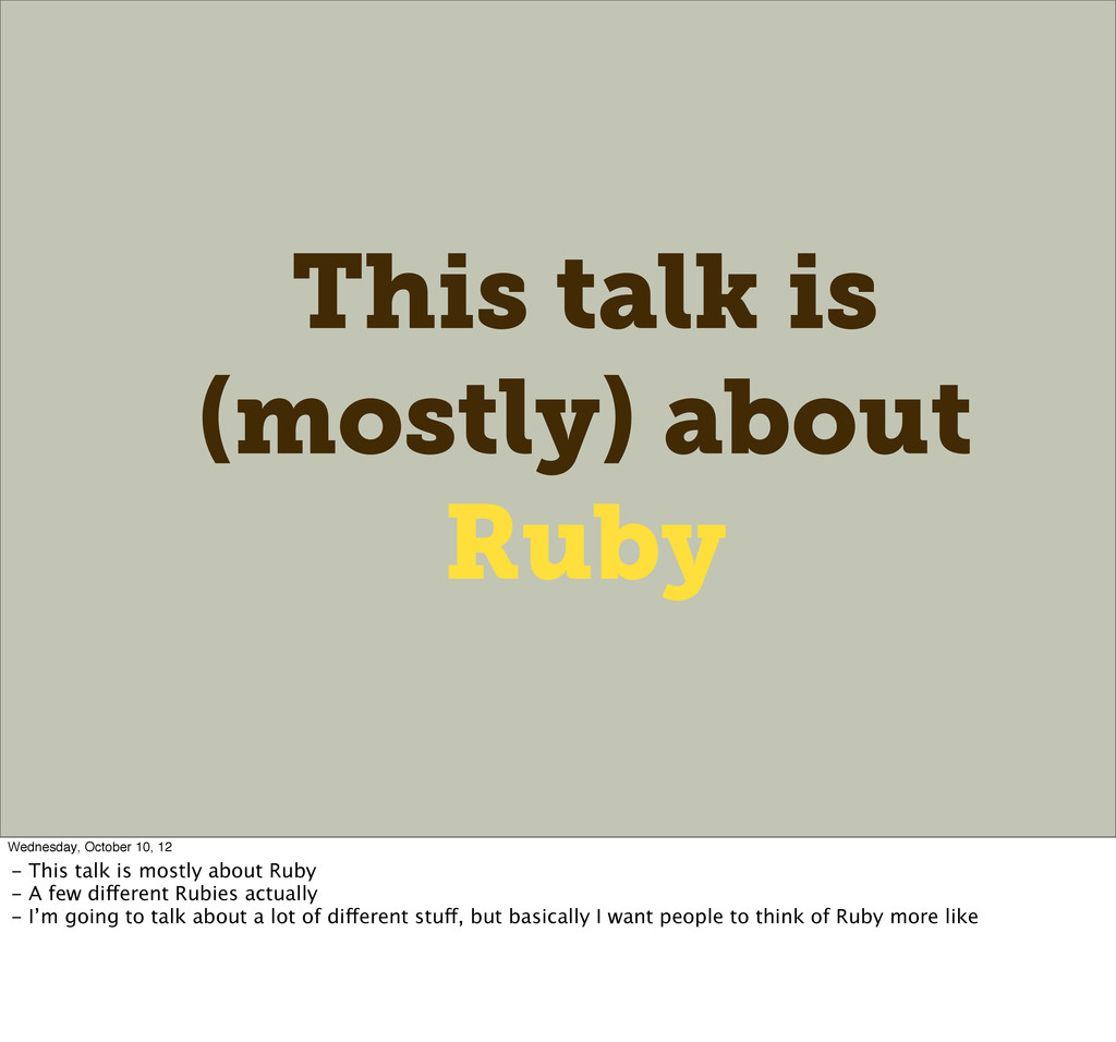 This talk is (mostly) about Ruby Wednesday, Oct...