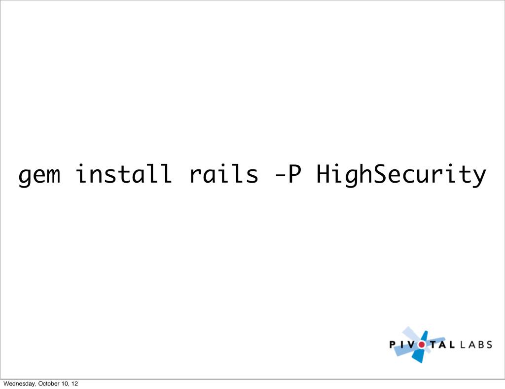 gem install rails -P HighSecurity Wednesday, Oc...