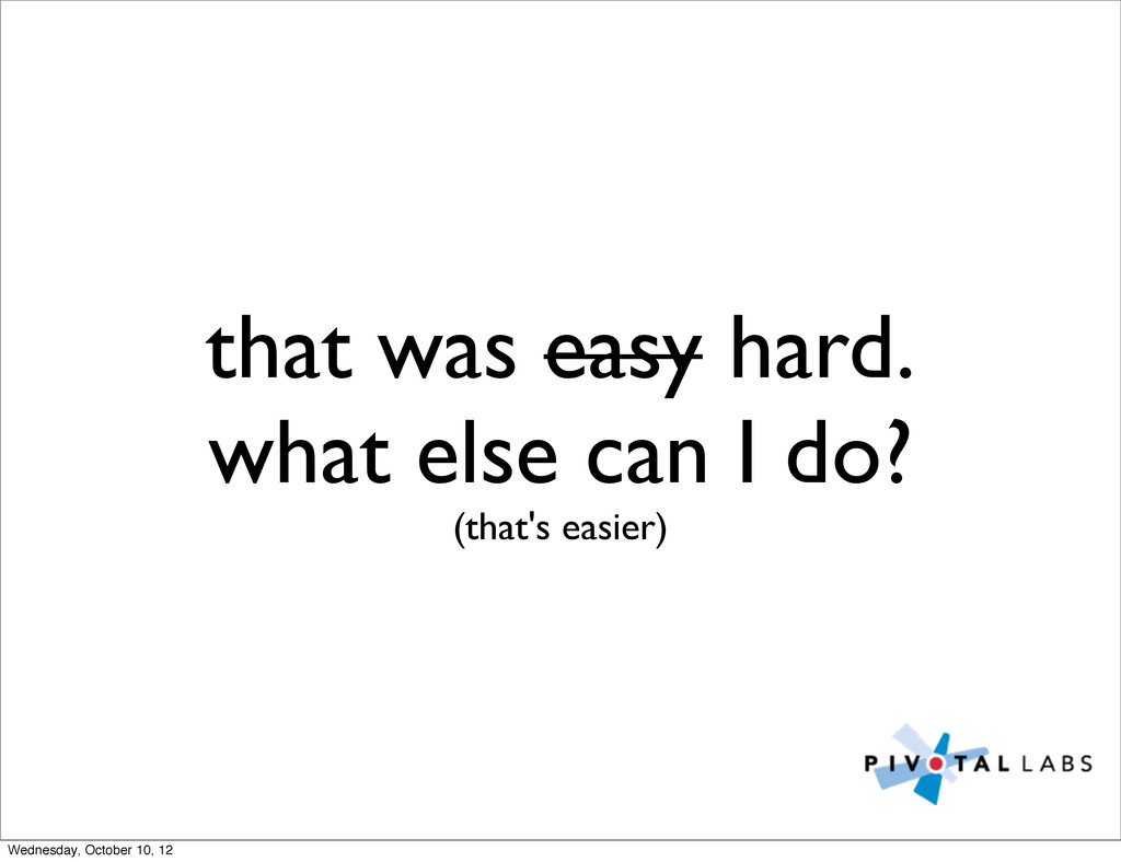 that was easy hard. what else can I do? (that's...