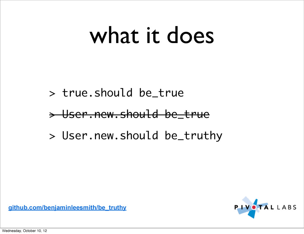 what it does > true.should be_true > User.new.s...