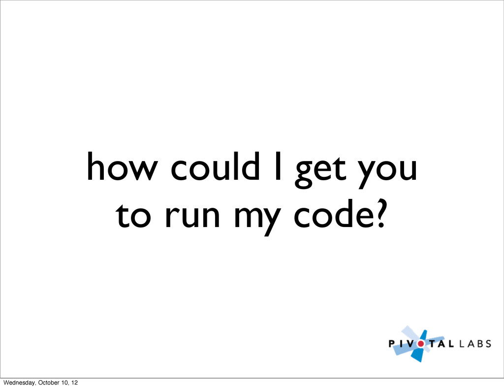 how could I get you to run my code? Wednesday, ...
