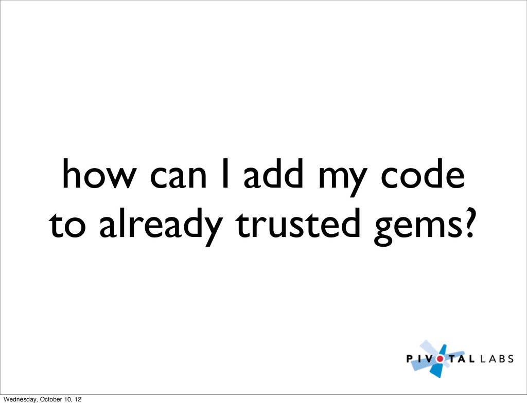 how can I add my code to already trusted gems? ...
