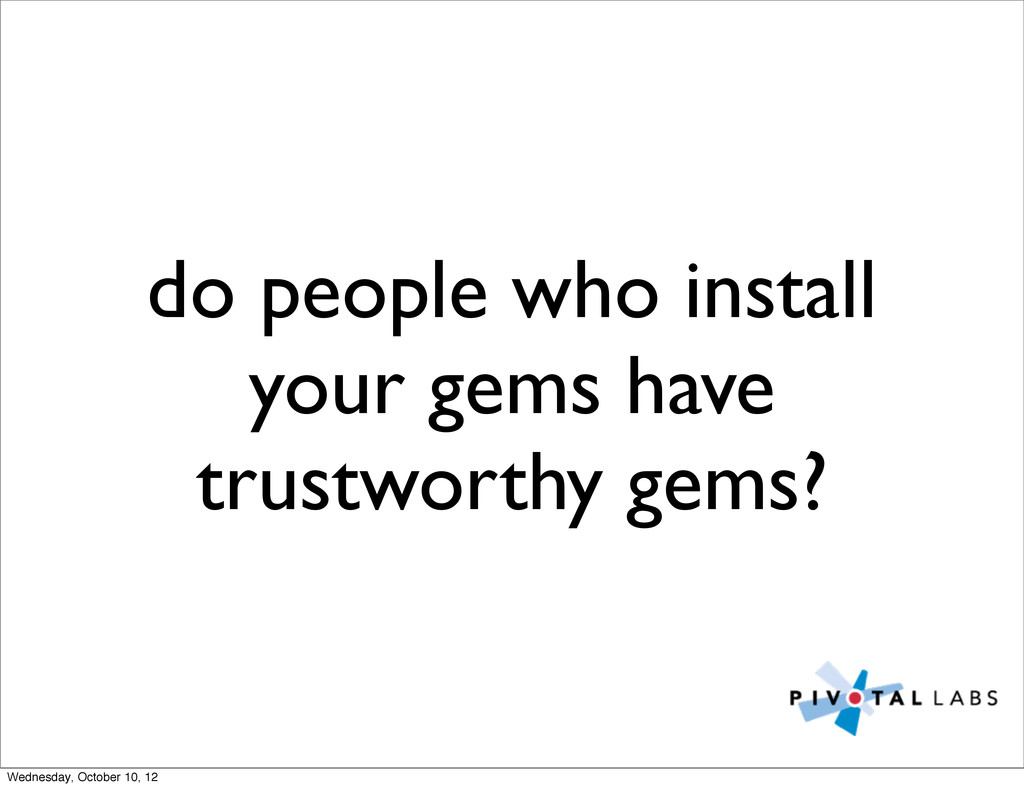 do people who install your gems have trustworth...