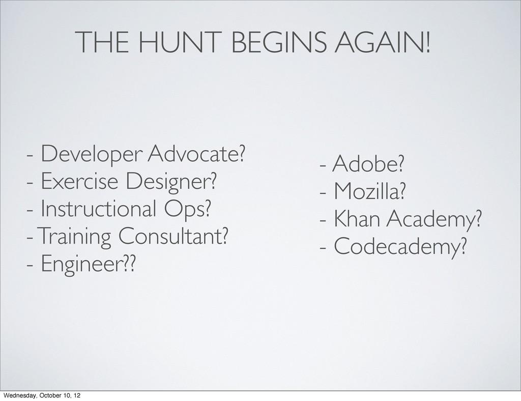THE HUNT BEGINS AGAIN! - Developer Advocate? - ...