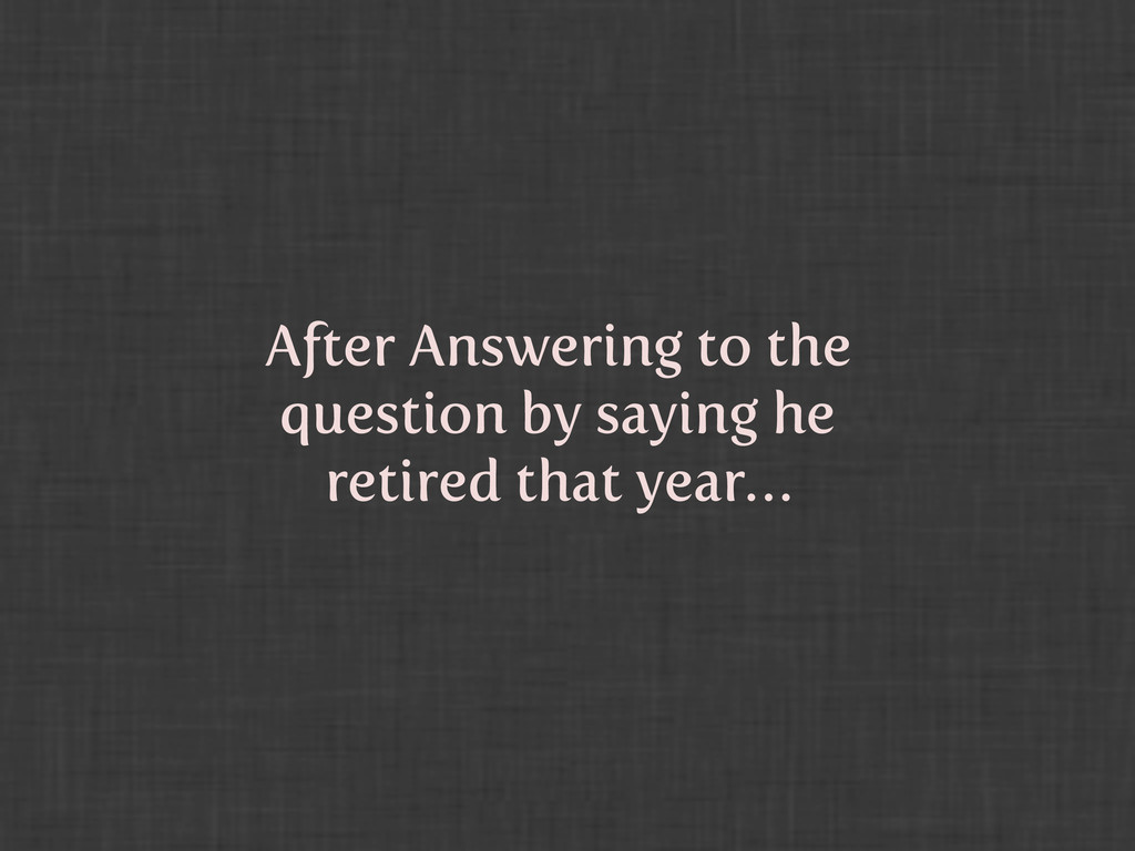 After Answering to the question by saying he re...