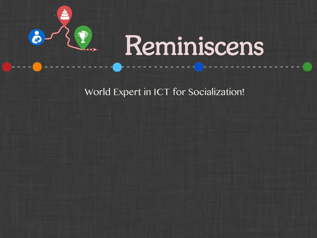 Reminiscens World Expert in ICT for Socializati...