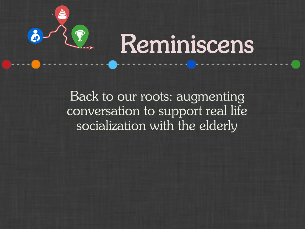 Reminiscens Back to our roots: augmenting conve...