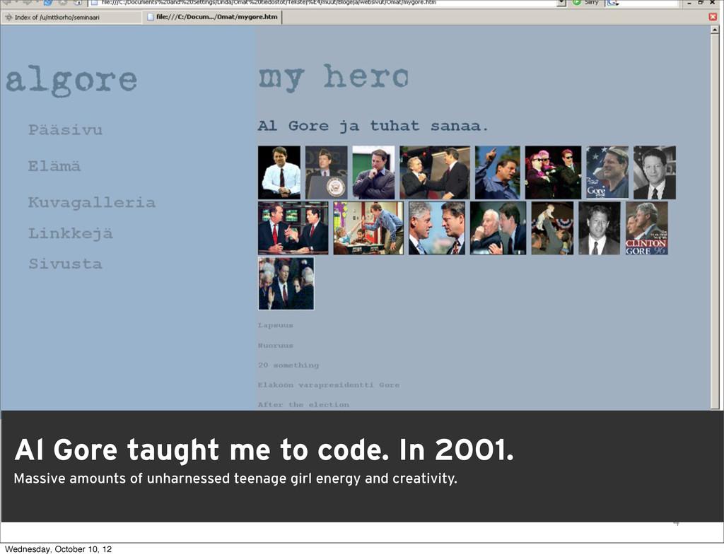4 Al Gore taught me to code. In 2001. Massive a...