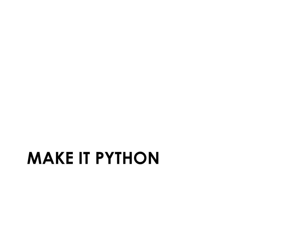 MAKE IT PYTHON