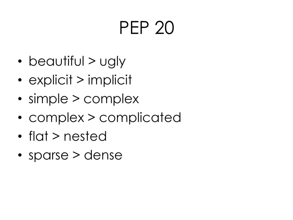 PEP 20 • beautiful > ugly • explicit > implicit...