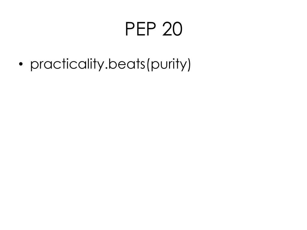 PEP 20 • practicality.beats(purity)