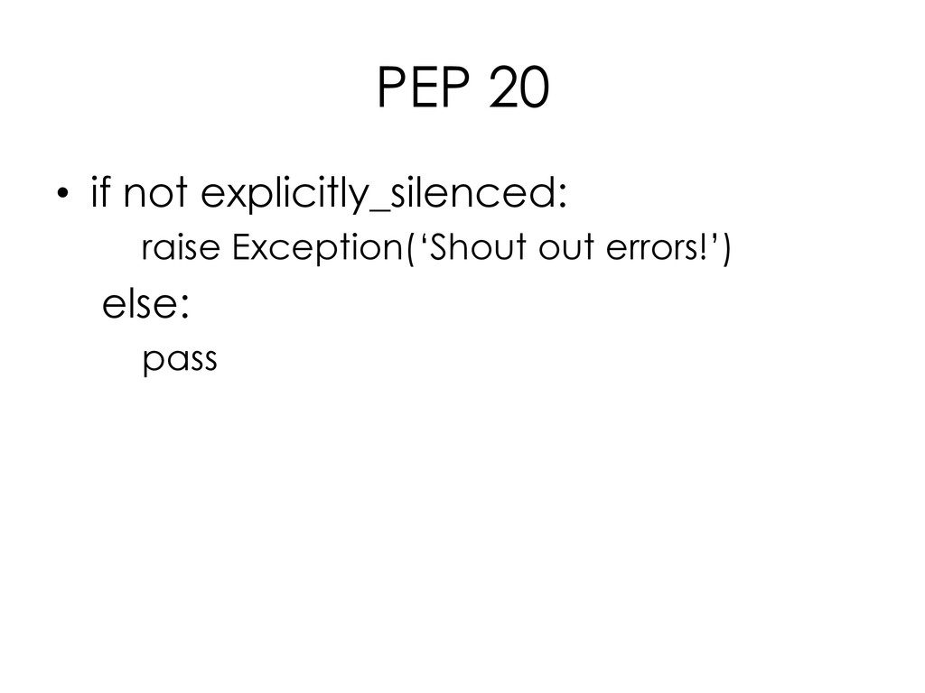 PEP 20 • if not explicitly_silenced: raise Exce...