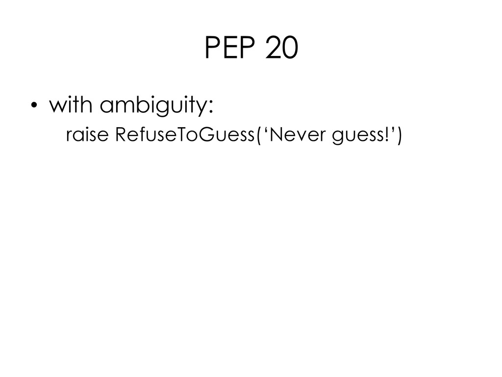 PEP 20 • with ambiguity: raise RefuseToGuess('N...