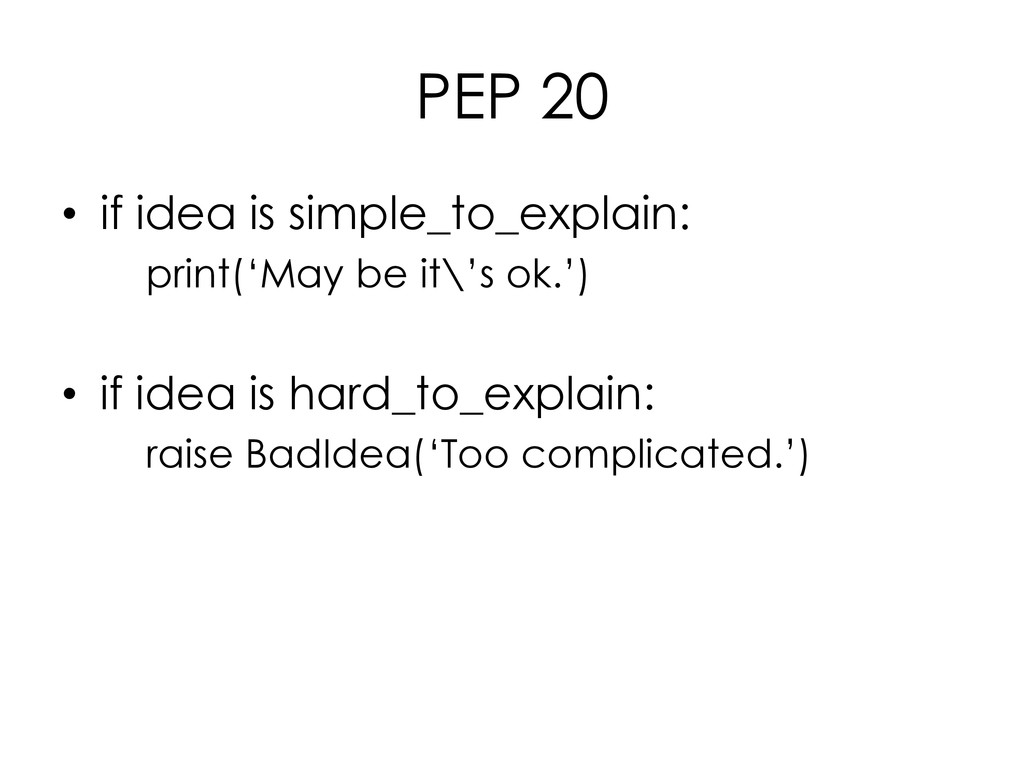 PEP 20 • if idea is simple_to_explain: print('M...