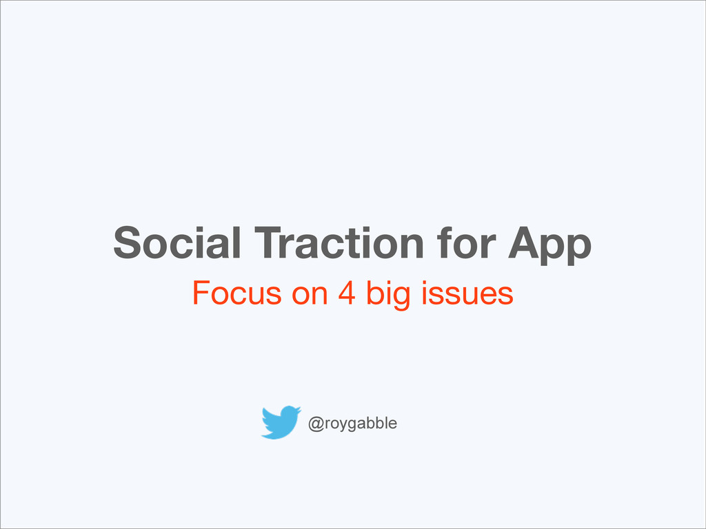 Social Traction for App Focus on 4 big issues @...
