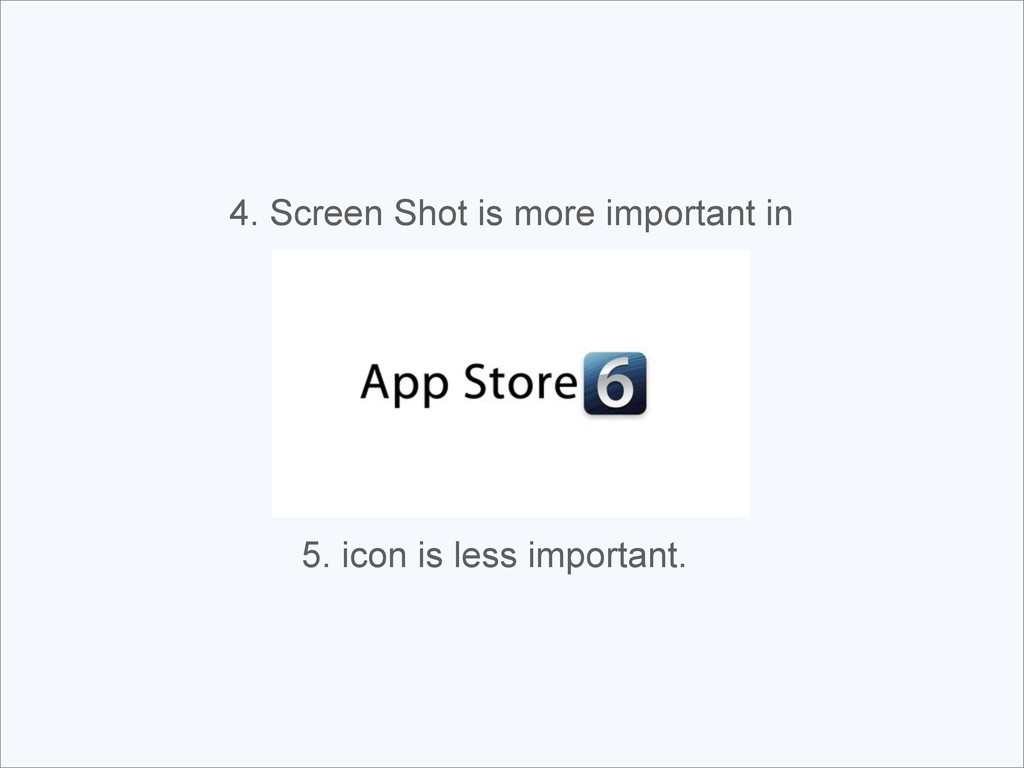 4. Screen Shot is more important in 5. icon is ...