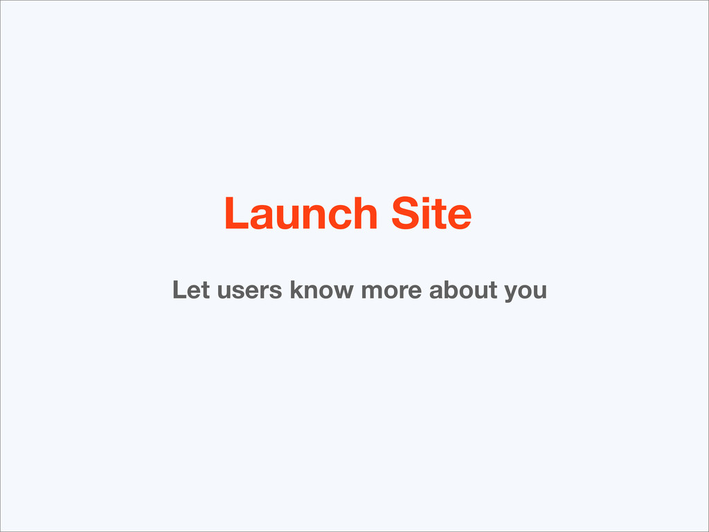 Launch Site Let users know more about you