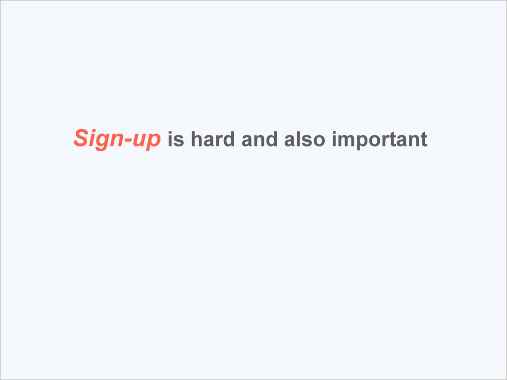 Sign-up is hard and also important