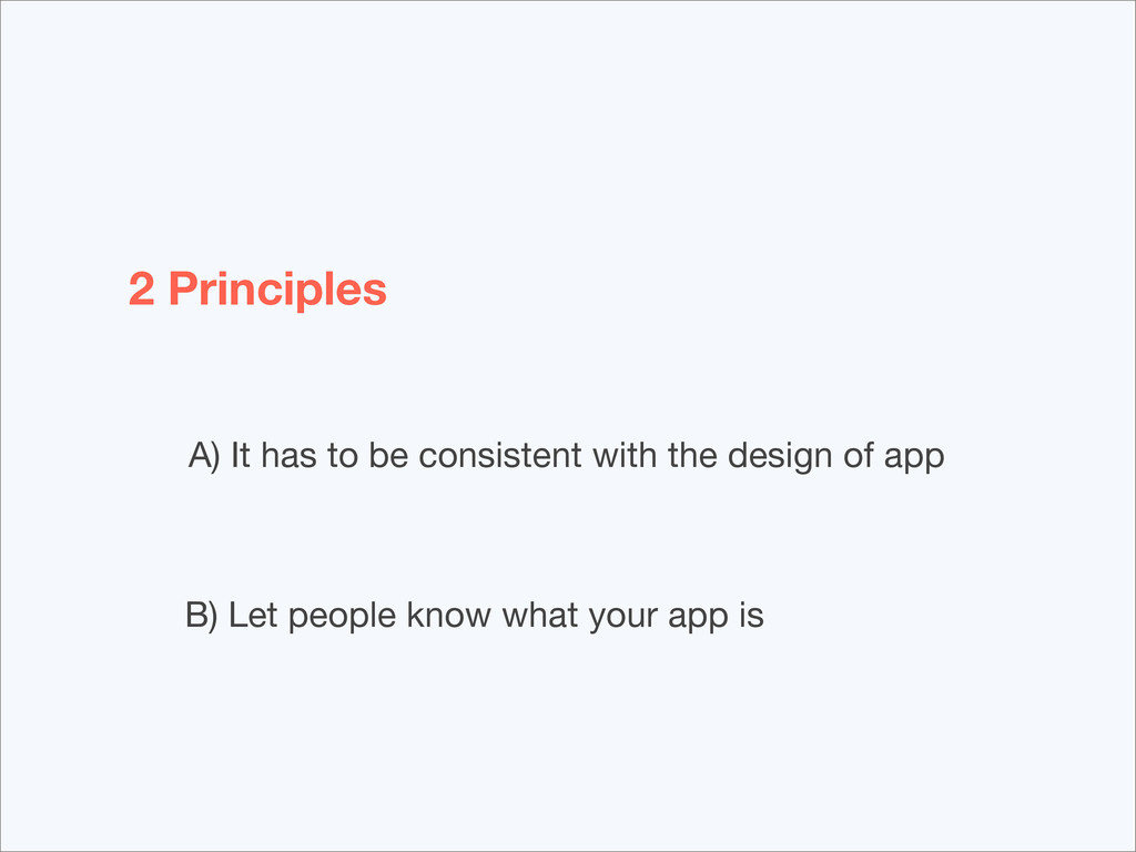2 Principles A) It has to be consistent with th...
