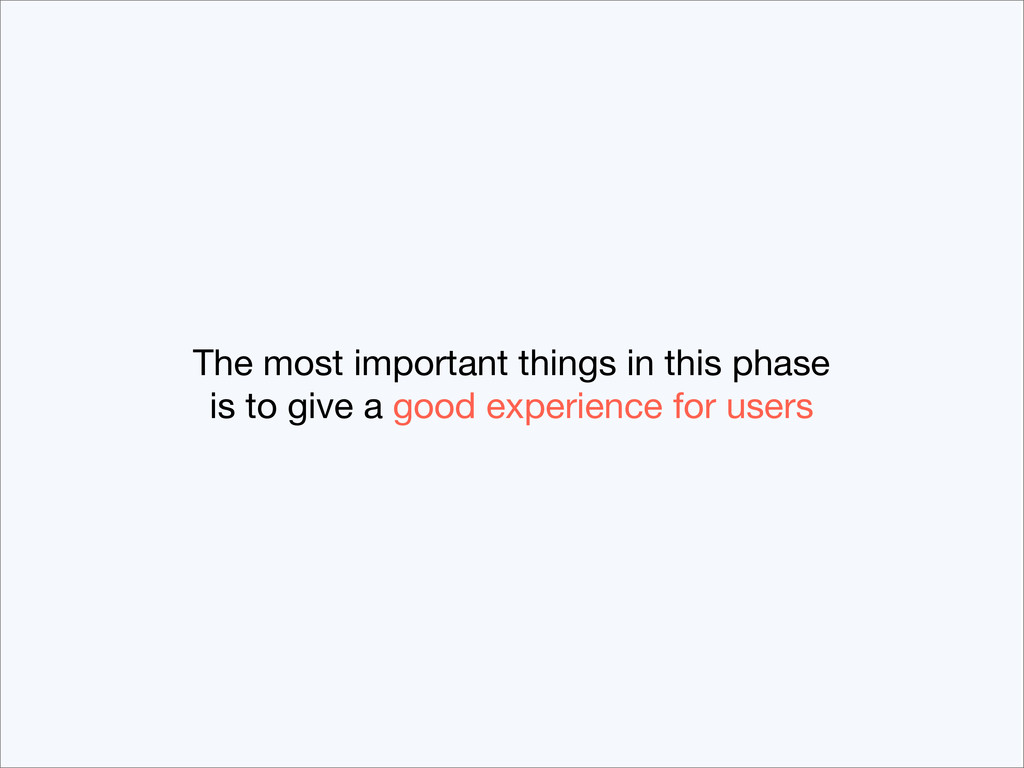 The most important things in this phase is to g...
