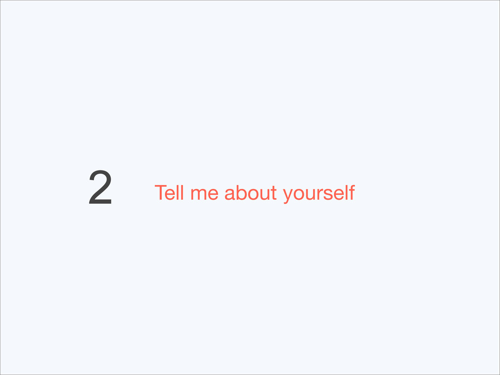 2 Tell me about yourself