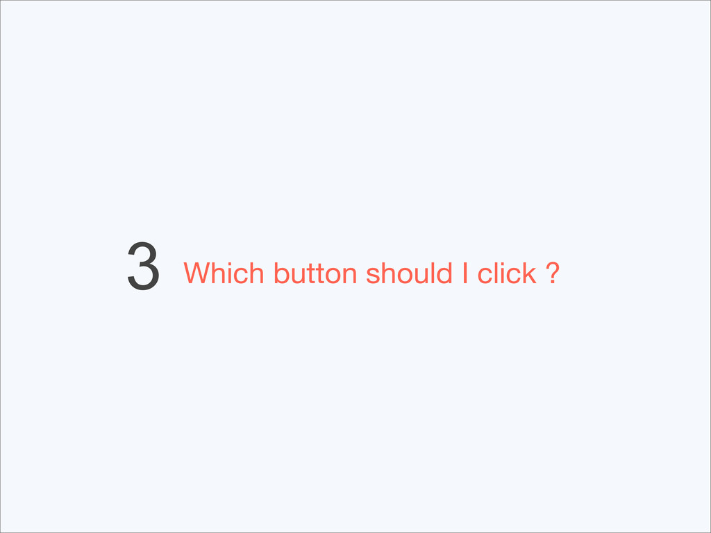 3 Which button should I click ?