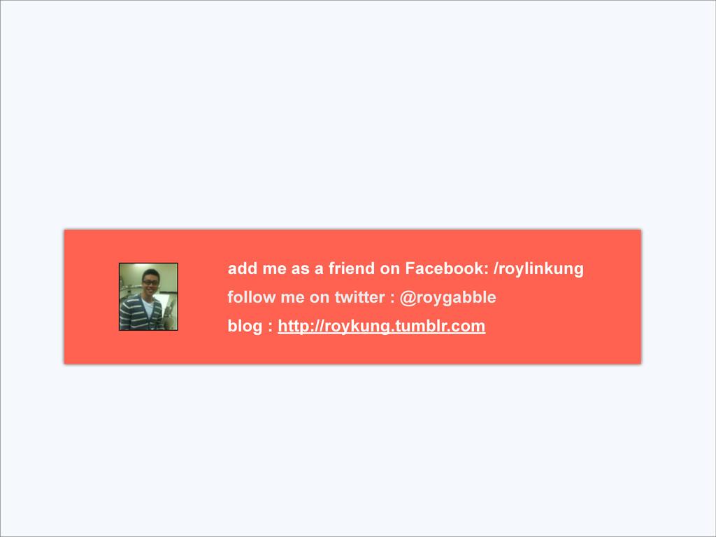 add me as a friend on Facebook: /roylinkung fol...