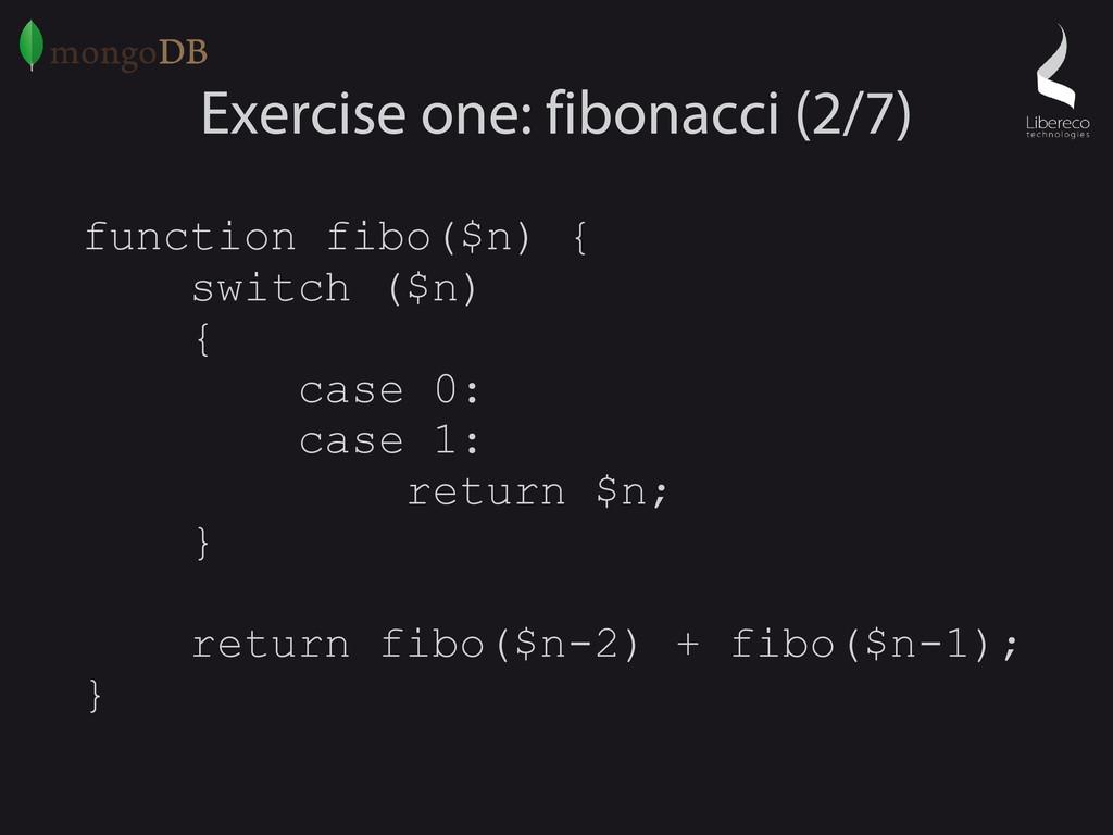 Exercise one: fibonacci (2/7) function fibo($n)...