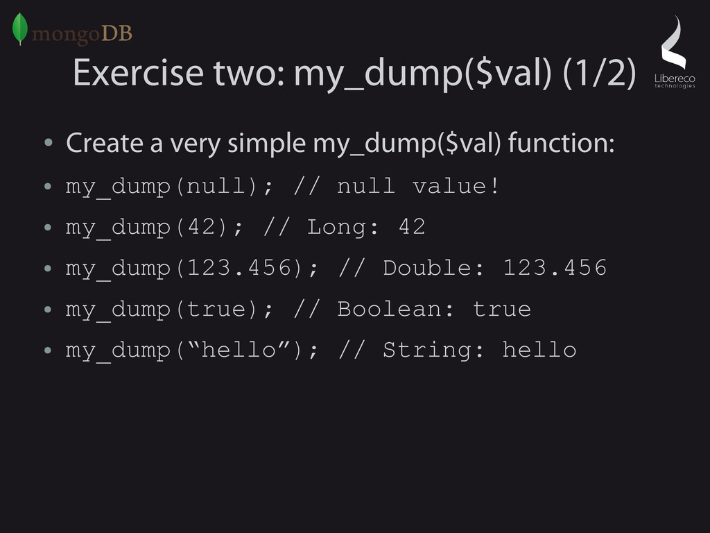 Exercise two: my_dump($val) (1/2) ● Create a ve...