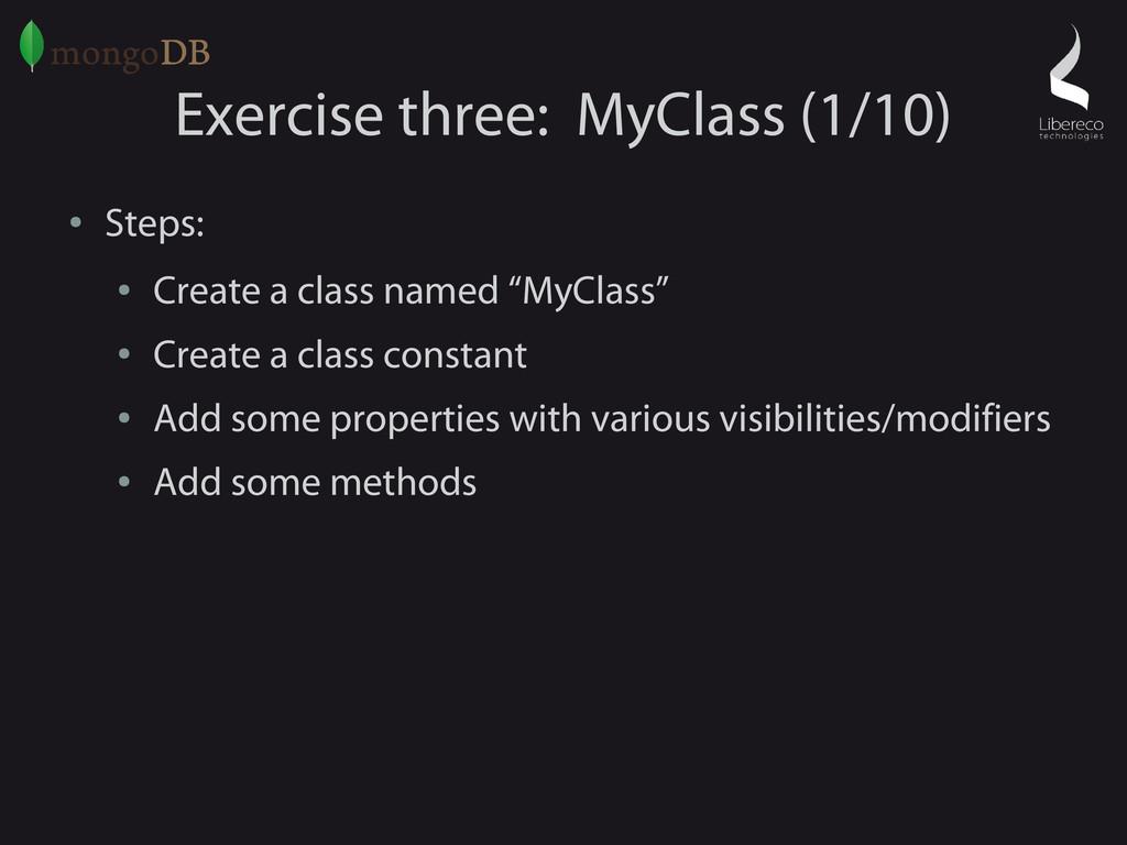Exercise three: MyClass (1/10) ● Steps: ● Creat...