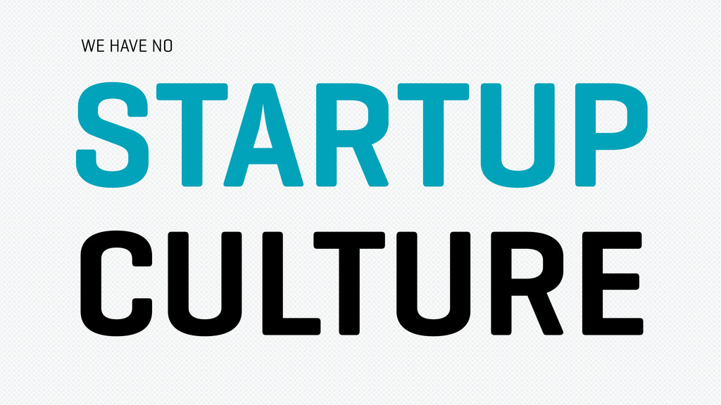 STARTUP CULTURE WE HAVE NO
