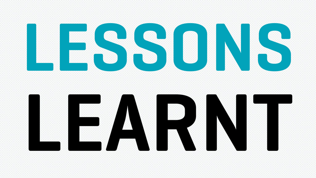LESSONS LEARNT