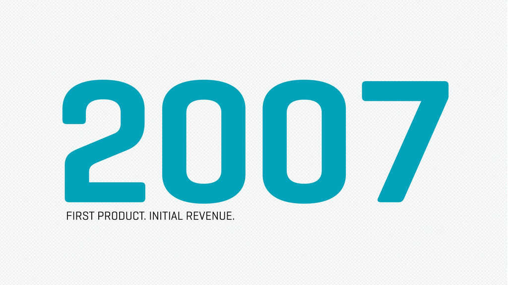 2007 FIRST PRODUCT. INITIAL REVENUE.