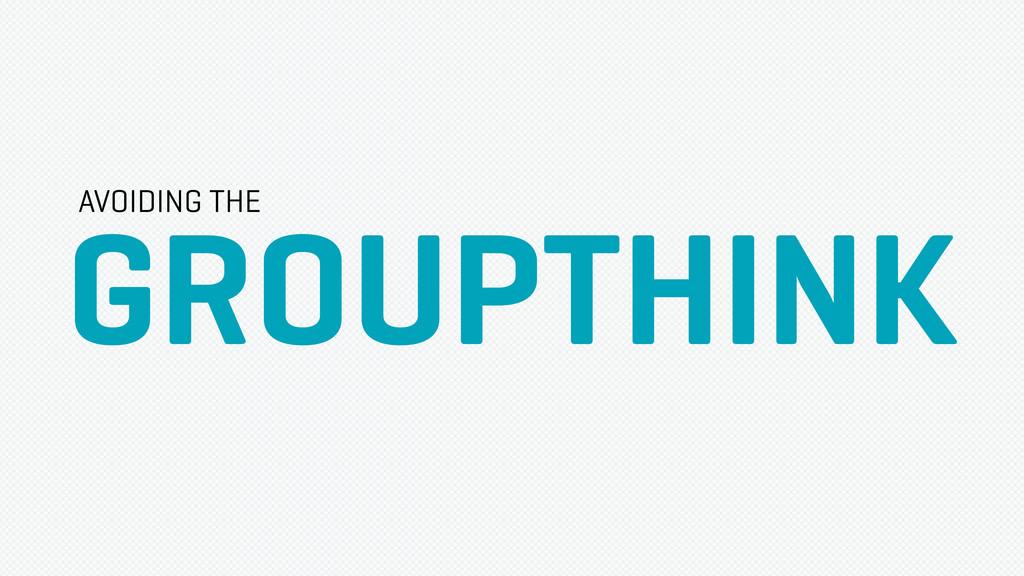 GROUPTHINK AVOIDING THE