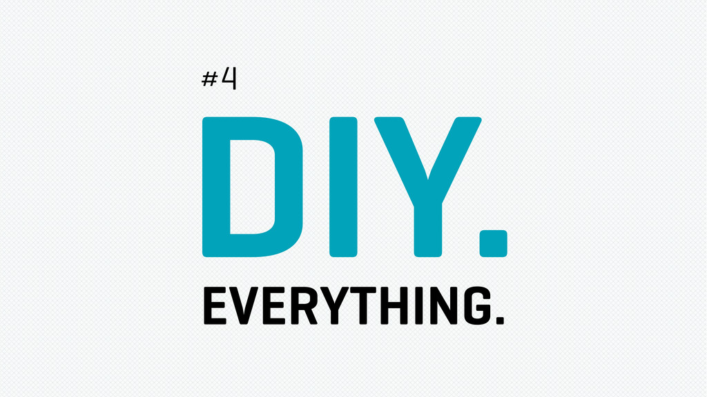 DIY. EVERYTHING. #4