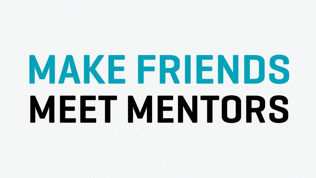 MAKE FRIENDS MEET MENTORS