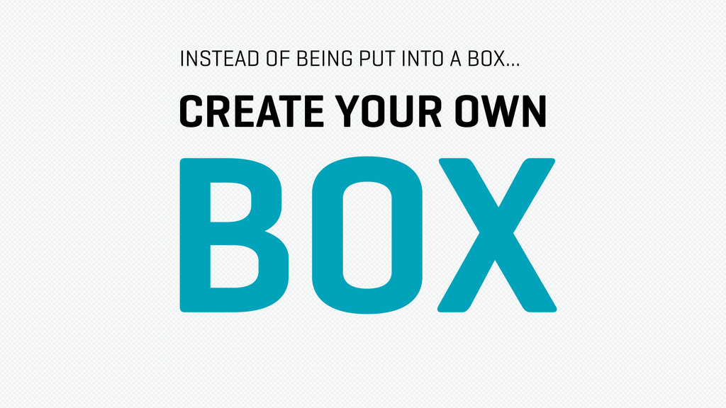 CREATE YOUR OWN BOX INSTEAD OF BEING PUT INTO A...