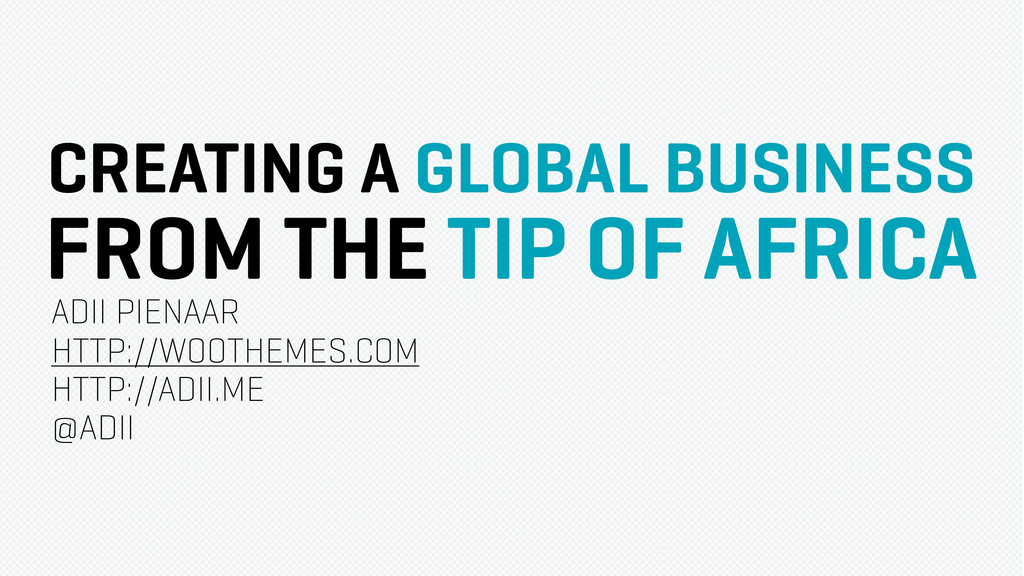 CREATING A GLOBAL BUSINESS FROM THE TIP OF AFRI...