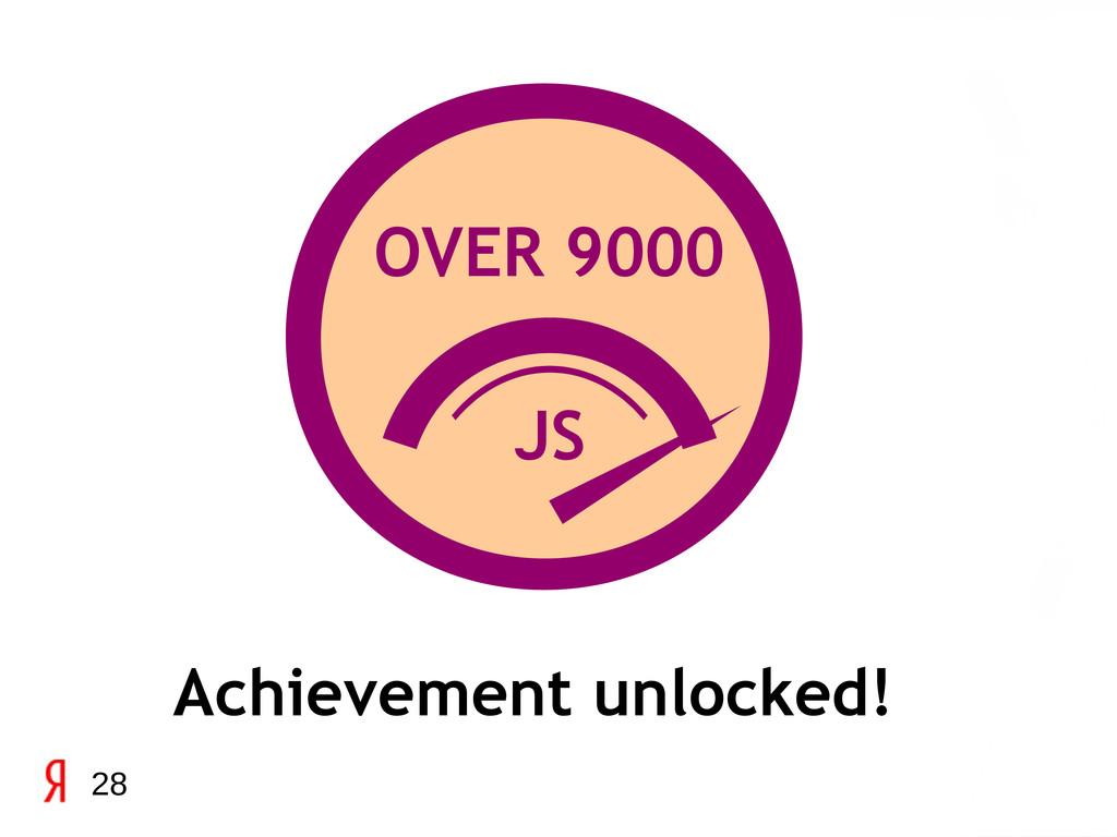 28 OVER 9000 Achievement unlocked! JS