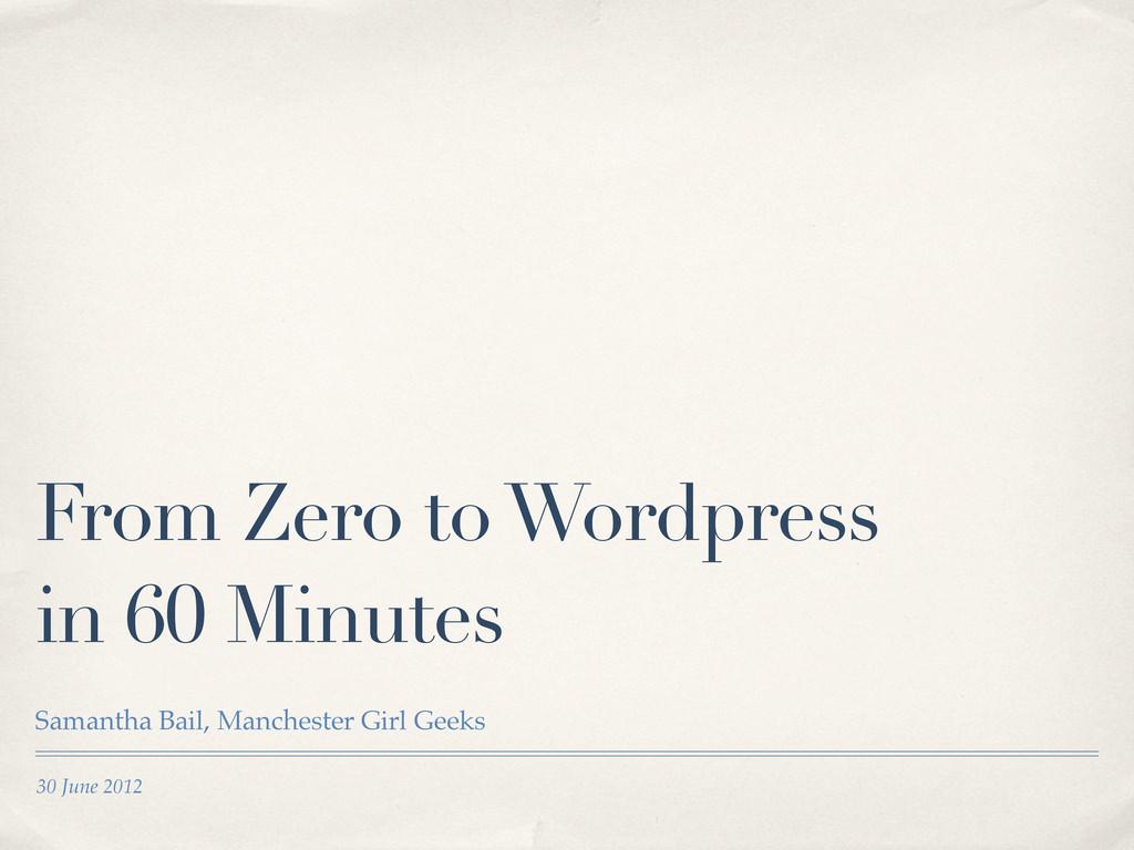 30 June 2012 From Zero to Wordpress in 60 Minut...