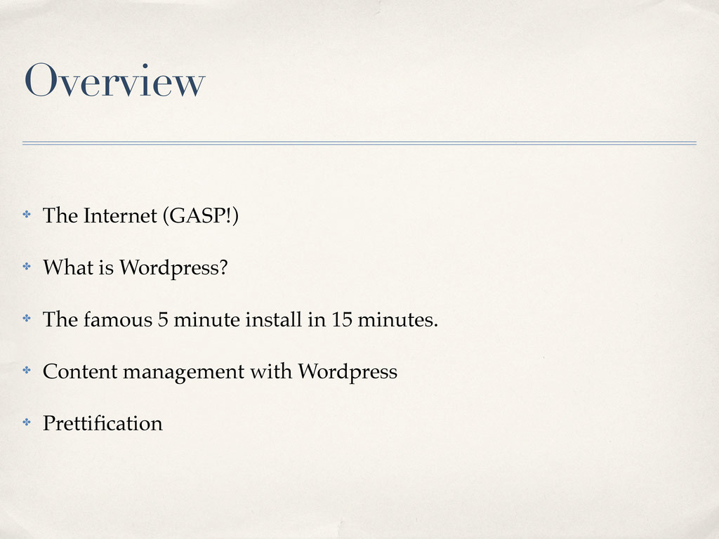 Overview ✤ The Internet (GASP!) ✤ What is Wordp...