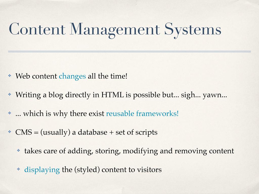 Content Management Systems ✤ Web content change...