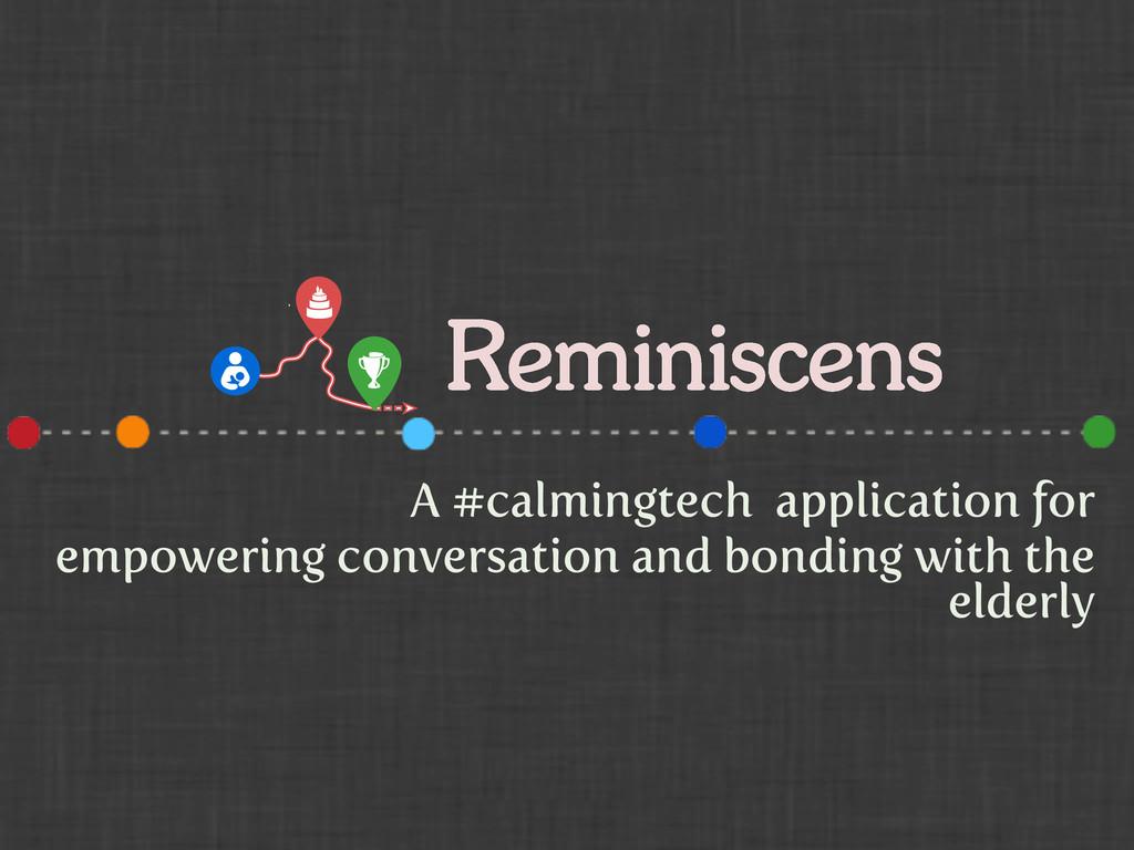 Reminiscens A #calmingtech application for empo...