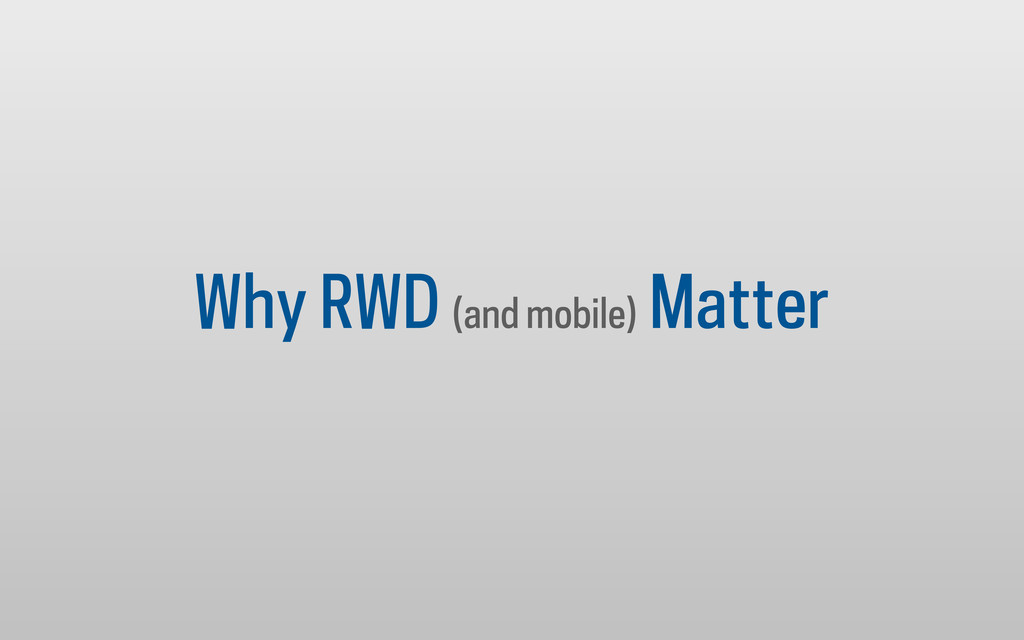 Why RWD (and mobile) Matter