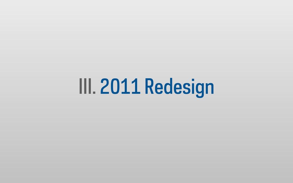 III. 2011 Redesign