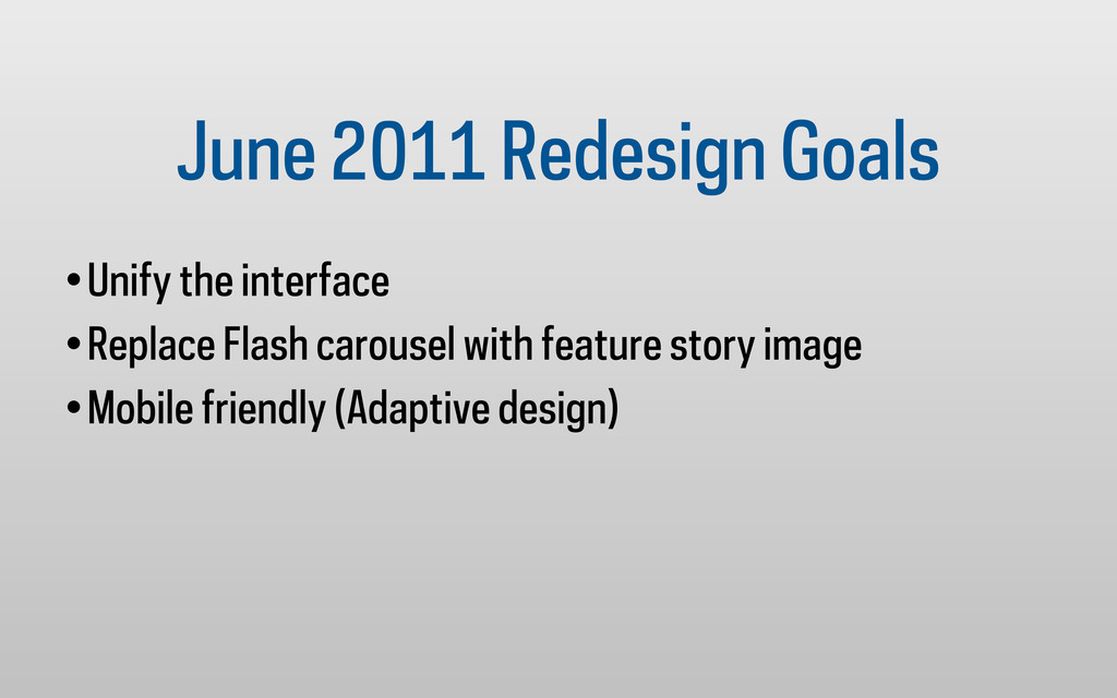 June 2011 Redesign Goals •Unify the interface •...