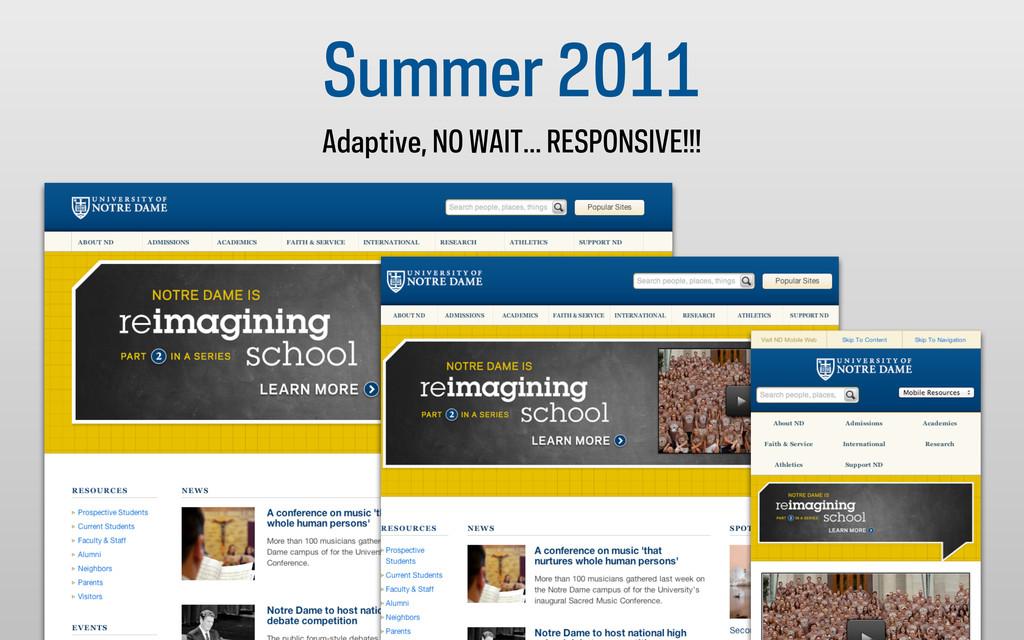 Summer 2011 Adaptive, NO WAIT... RESPONSIVE!!!