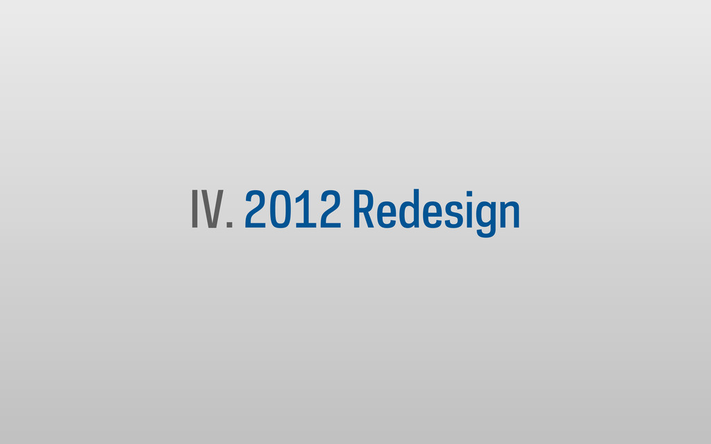 IV. 2012 Redesign